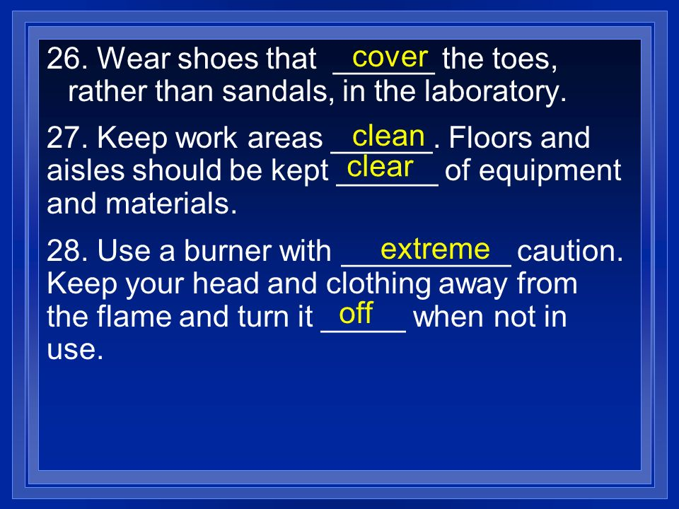 26.Wear shoes that ______ the toes, rather than sandals, in the laboratory.