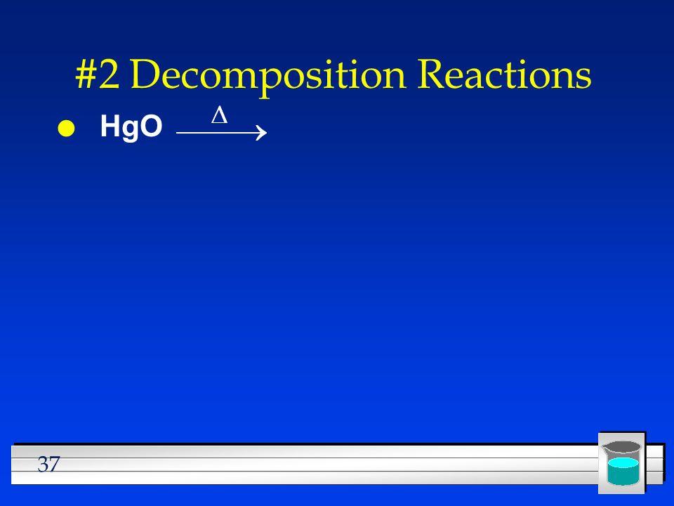 37 #2 Decomposition Reactions l HgO
