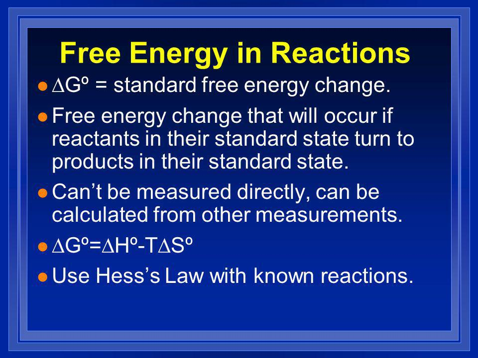 Free Energy in Reactions Gº = standard free energy change.