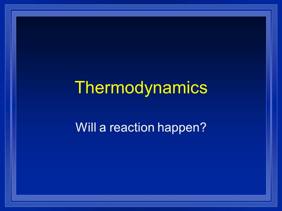 Thermodynamics Will a reaction happen?