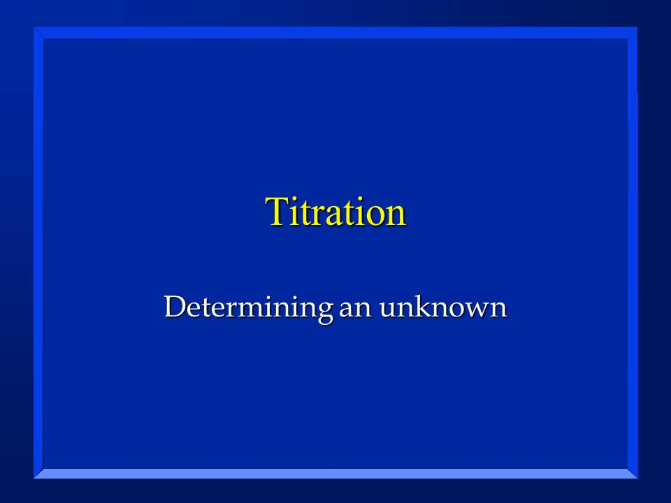 Titration Determining an unknown