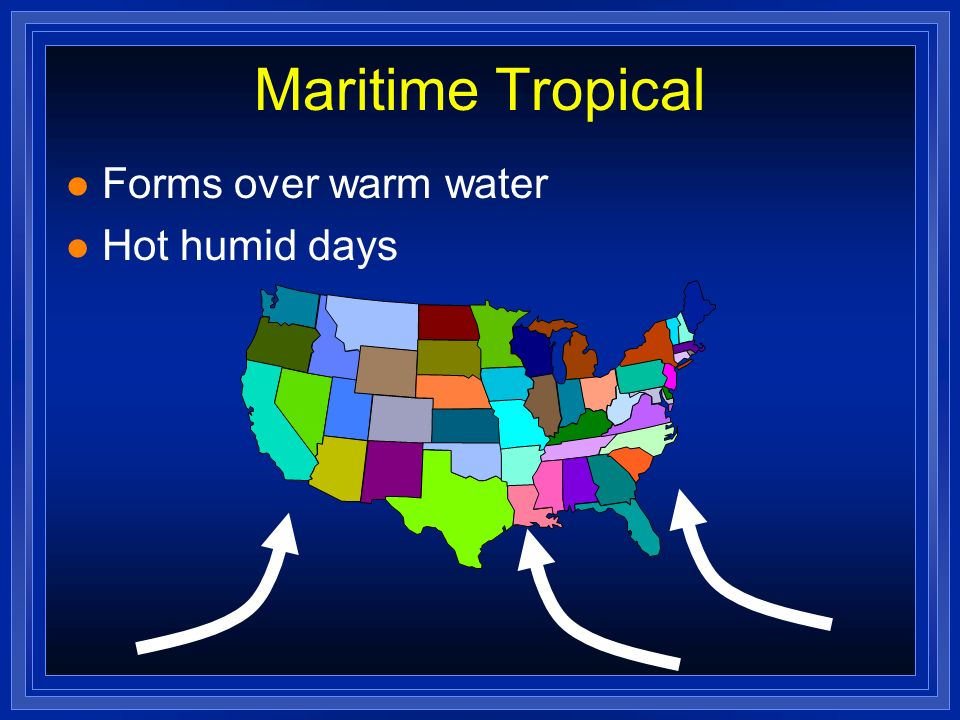 Maritime Tropical l Forms over warm water l Hot humid days