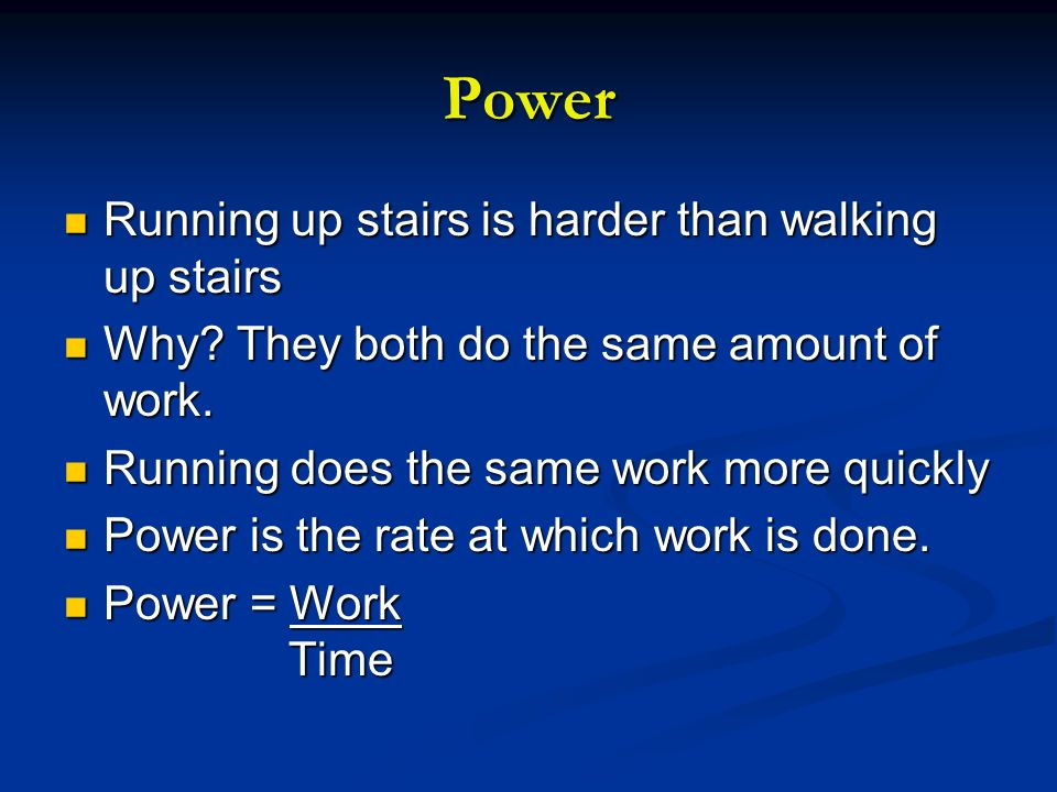 Power Running up stairs is harder than walking up stairs Running up stairs is harder than walking up stairs Why? They both do the same amount of work.