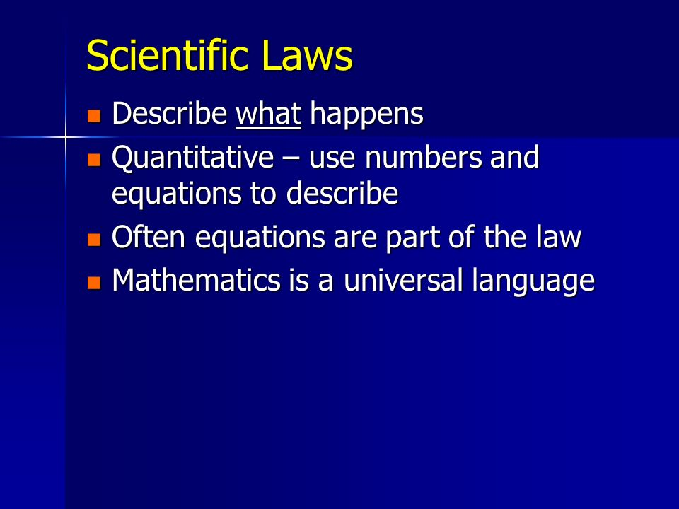 Scientific Laws Describe what happens Describe what happens Quantitative – use numbers and equations to describe Quantitative – use numbers and equati