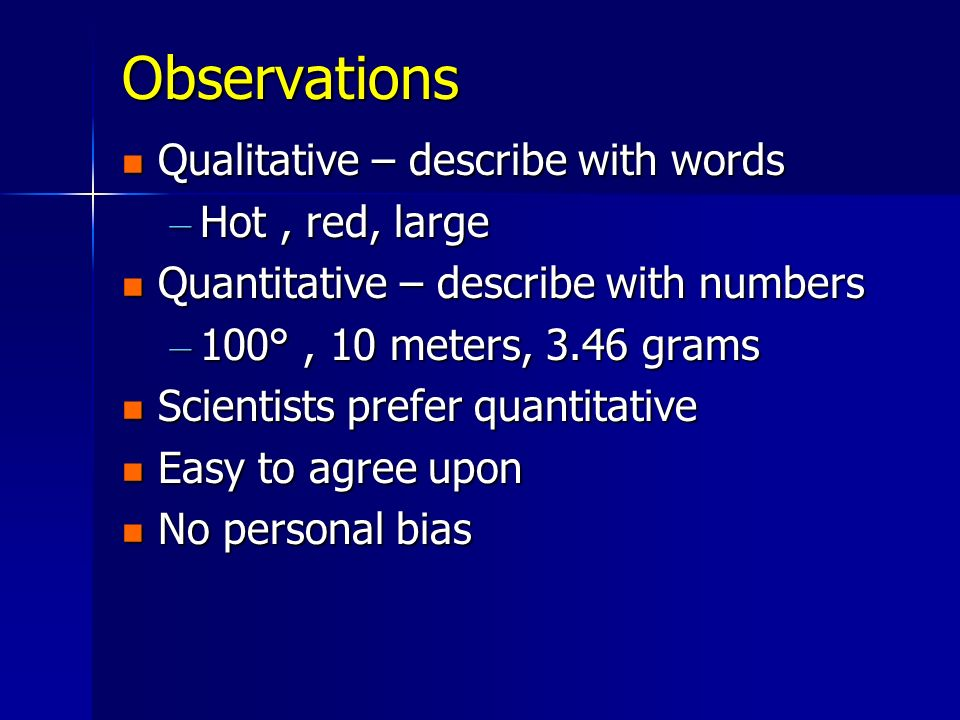 Observations Qualitative – describe with words Qualitative – describe with words – Hot, red, large Quantitative – describe with numbers Quantitative –