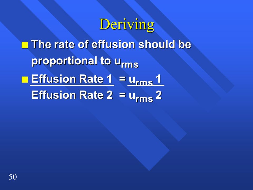 50 Deriving n The rate of effusion should be proportional to u rms n Effusion Rate 1 = u rms 1 Effusion Rate 2 = u rms 2