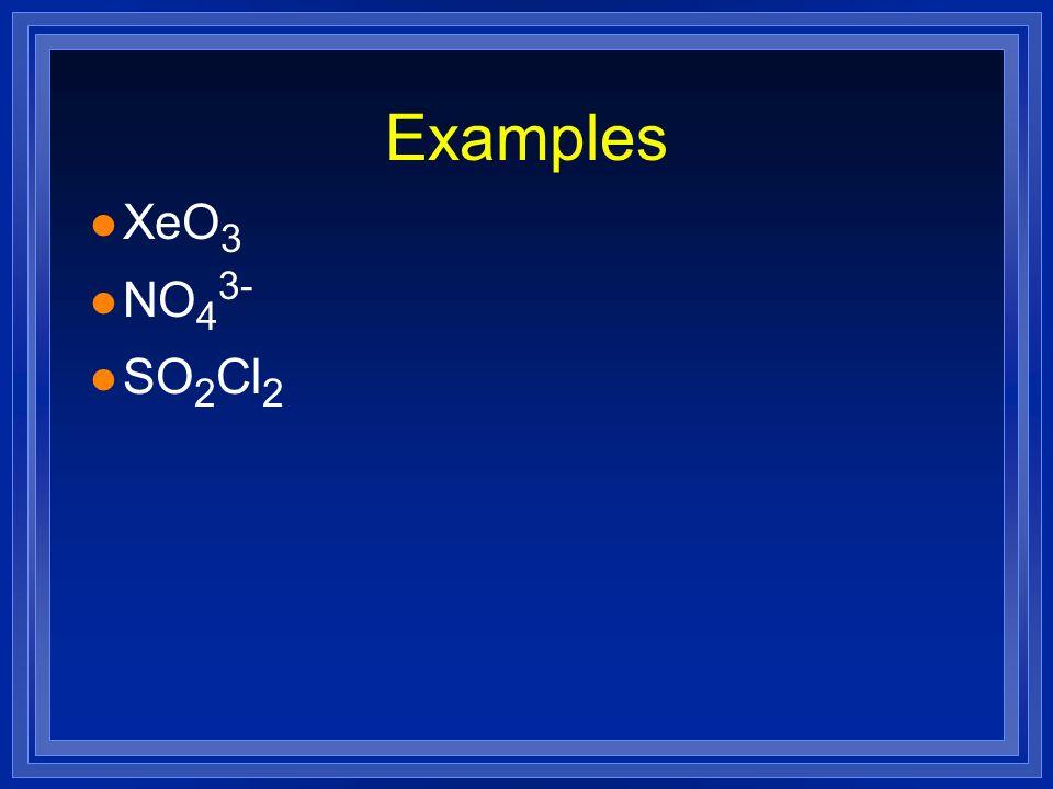 Examples l XeO 3 l NO 4 3- l SO 2 Cl 2