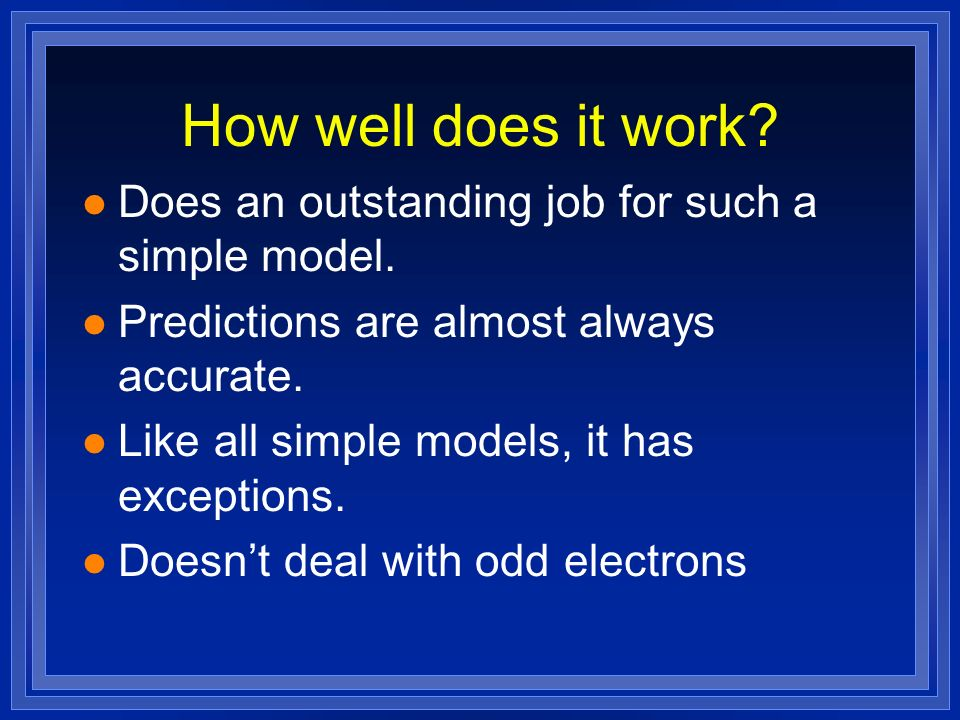 How well does it work? l Does an outstanding job for such a simple model. l Predictions are almost always accurate. l Like all simple models, it has e
