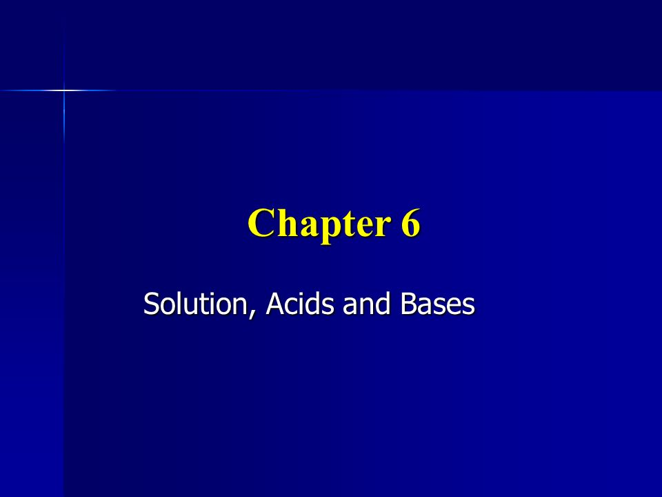 Chapter 6 Solution, Acids and Bases