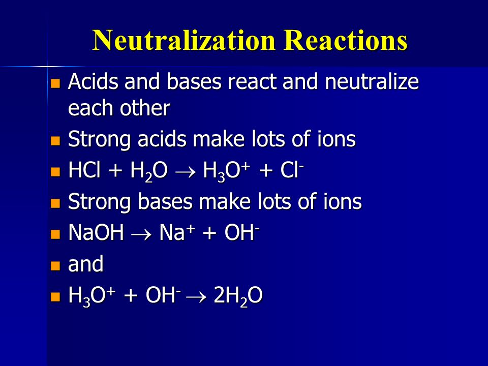 Neutralization Reactions Acids and bases react and neutralize each other Acids and bases react and neutralize each other Strong acids make lots of ion