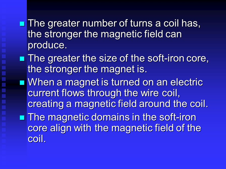 The greater number of turns a coil has, the stronger the magnetic field can produce. The greater number of turns a coil has, the stronger the magnetic