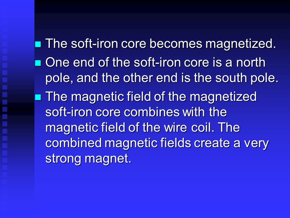 The soft-iron core becomes magnetized. The soft-iron core becomes magnetized. One end of the soft-iron core is a north pole, and the other end is the