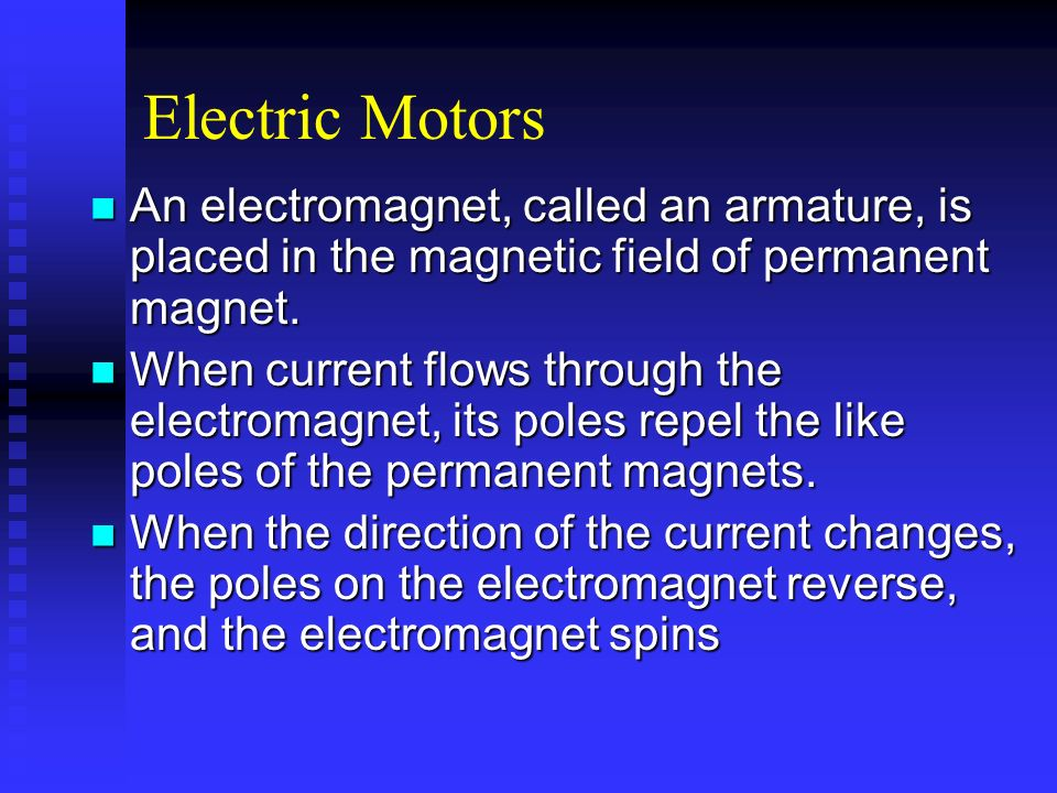 Electric Motors An electromagnet, called an armature, is placed in the magnetic field of permanent magnet. An electromagnet, called an armature, is pl