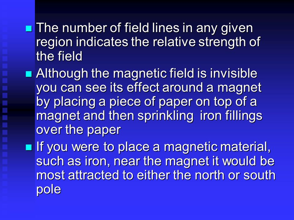 The number of field lines in any given region indicates the relative strength of the field The number of field lines in any given region indicates the