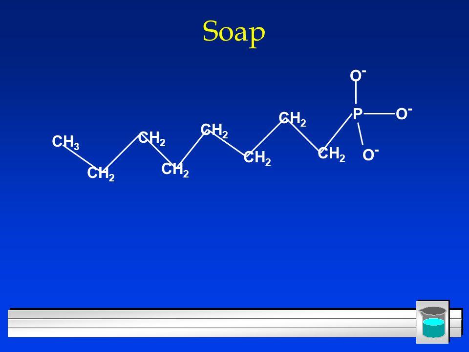 Soap PO-O- CH 3 CH 2 O-O- O-O-