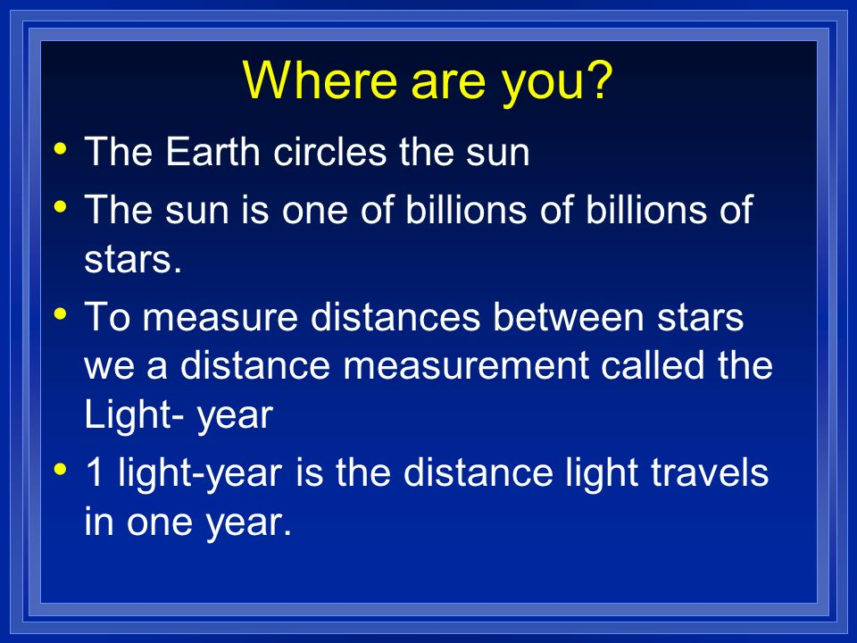 Light-Year Light moves at 300,000 km/sec Thats 186,000 mile/sec It would reach the sun in about 5 minutes How far would it go in a year.