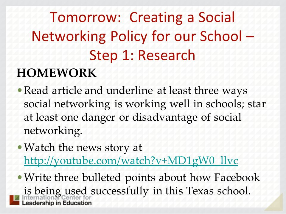 Tomorrow: Creating a Social Networking Policy for our School – Step 1: Research HOMEWORK Read article and underline at least three ways social network