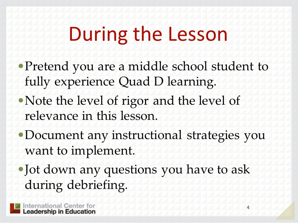 During the Lesson Pretend you are a middle school student to fully experience Quad D learning. Note the level of rigor and the level of relevance in t