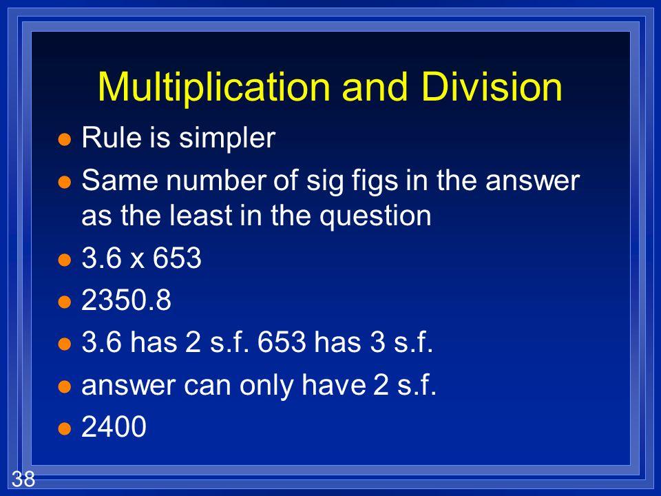 37 Practice l 4.8 + 6.8765 l 520 + 94.98 l 0.0045 + 2.113 l 500 -126 l 6.0 x 10 3 - 3.8 x 10 2 l 6.0 x 10 -2 - 3.8 x 10 -3 l 5.33 x 10 22 - 3.8 x 10 2