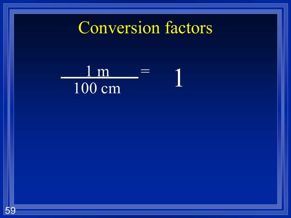58 Conversion factors 100 cm1 m= 100 cm