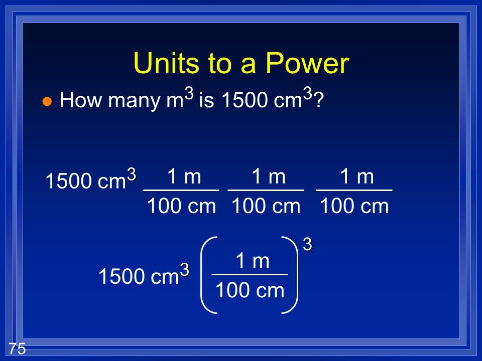 74 Multiple units l Lead has a density of 11.4 g/mL. What is this in pounds per quart? –454 g = 1 lb –1 L = 1.06 qt