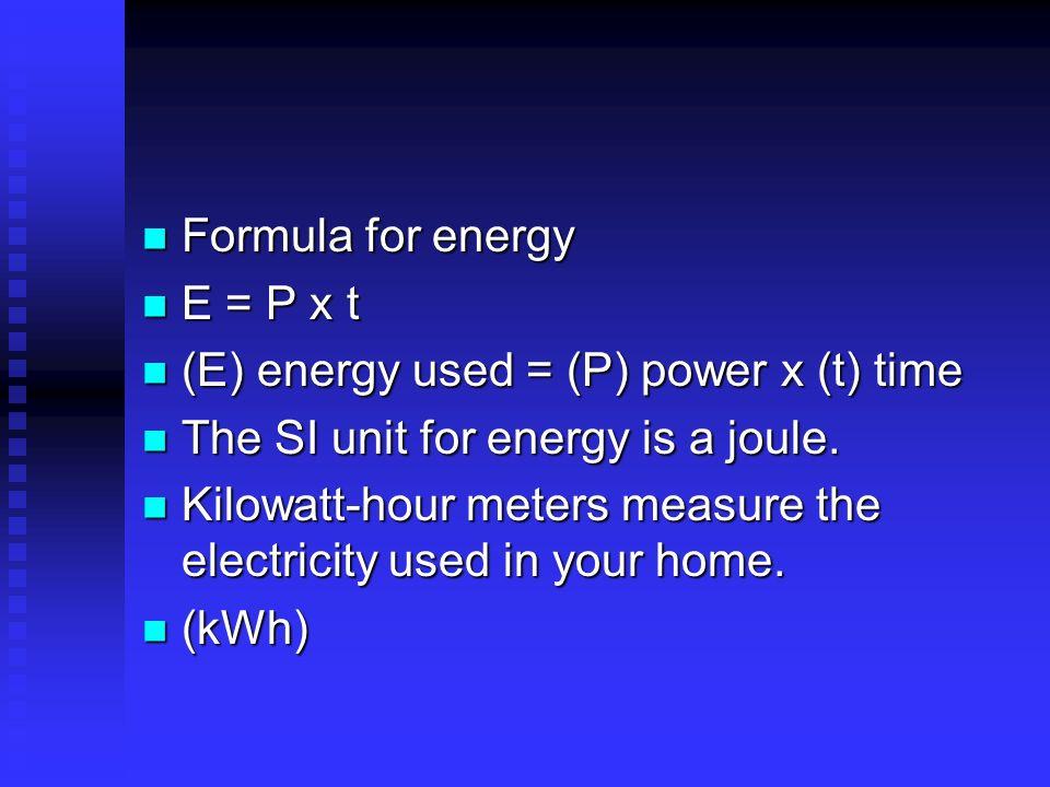Formula for energy Formula for energy E = P x t E = P x t (E) energy used = (P) power x (t) time (E) energy used = (P) power x (t) time The SI unit fo
