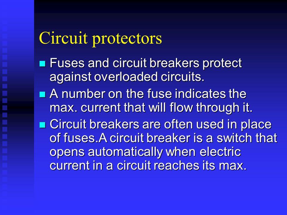 Circuit protectors Fuses and circuit breakers protect against overloaded circuits. Fuses and circuit breakers protect against overloaded circuits. A n