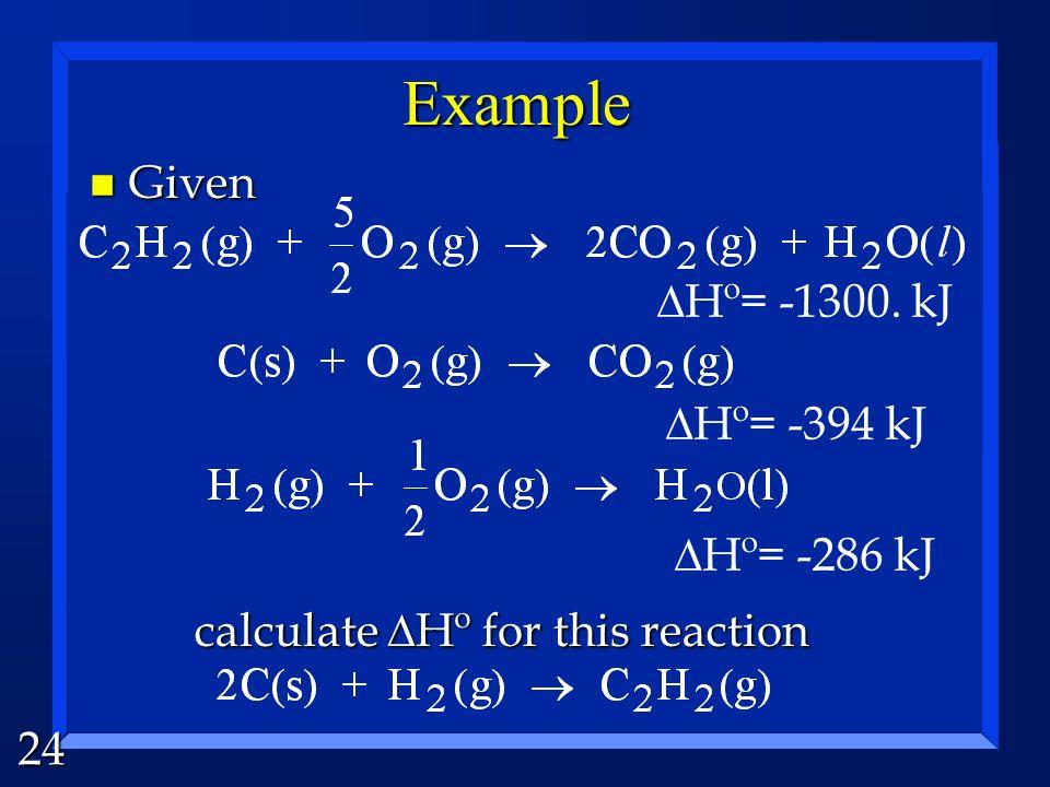 24 Hº= -394 kJ Hº= -286 kJ Example Given calculate Hº for this reaction Given calculate Hº for this reaction Hº= -1300.