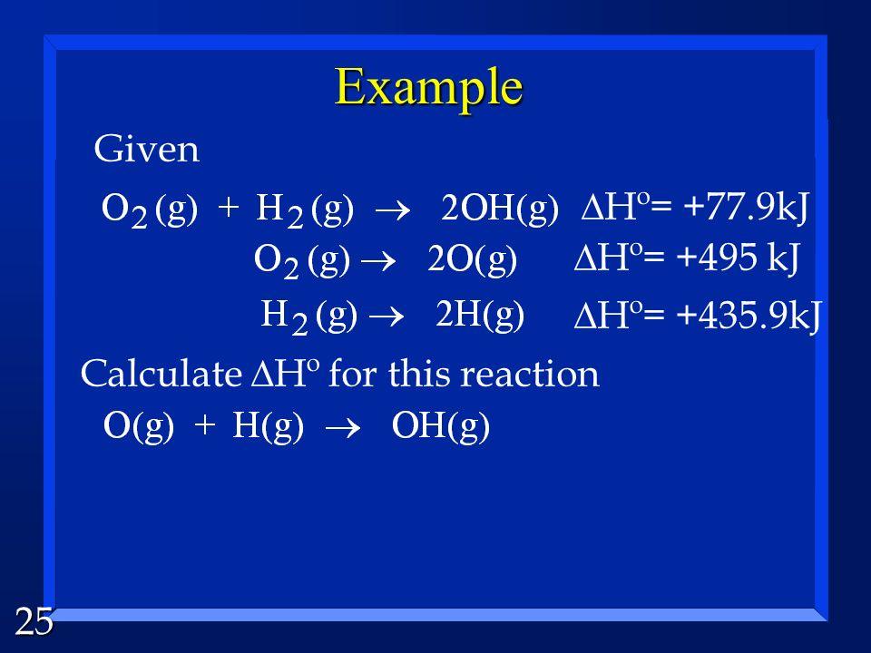 25 Example Given Calculate Hº for this reaction Hº= +77.9kJ Hº= +495 kJ Hº= +435.9kJ