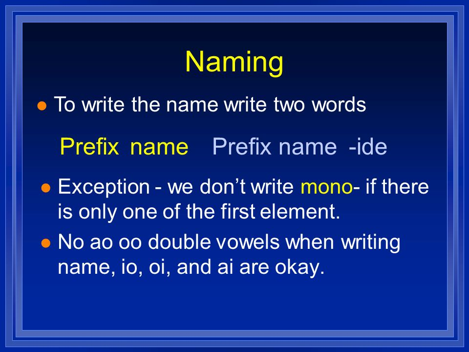 Naming lElException - we dont write mono- if there is only one of the first element. lNlNo ao oo double vowels when writing name, io, oi, and ai are o