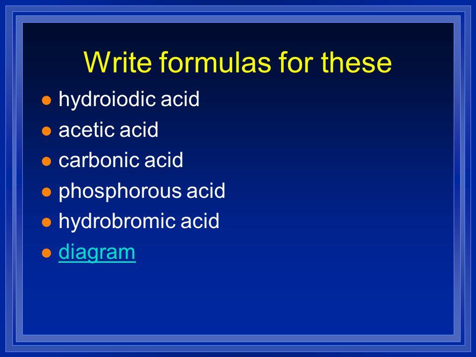 Write formulas for these l hydroiodic acid l acetic acid l carbonic acid l phosphorous acid l hydrobromic acid l diagram diagram