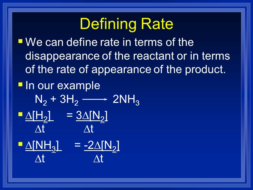 Defining Rate We can define rate in terms of the disappearance of the reactant or in terms of the rate of appearance of the product. In our example N