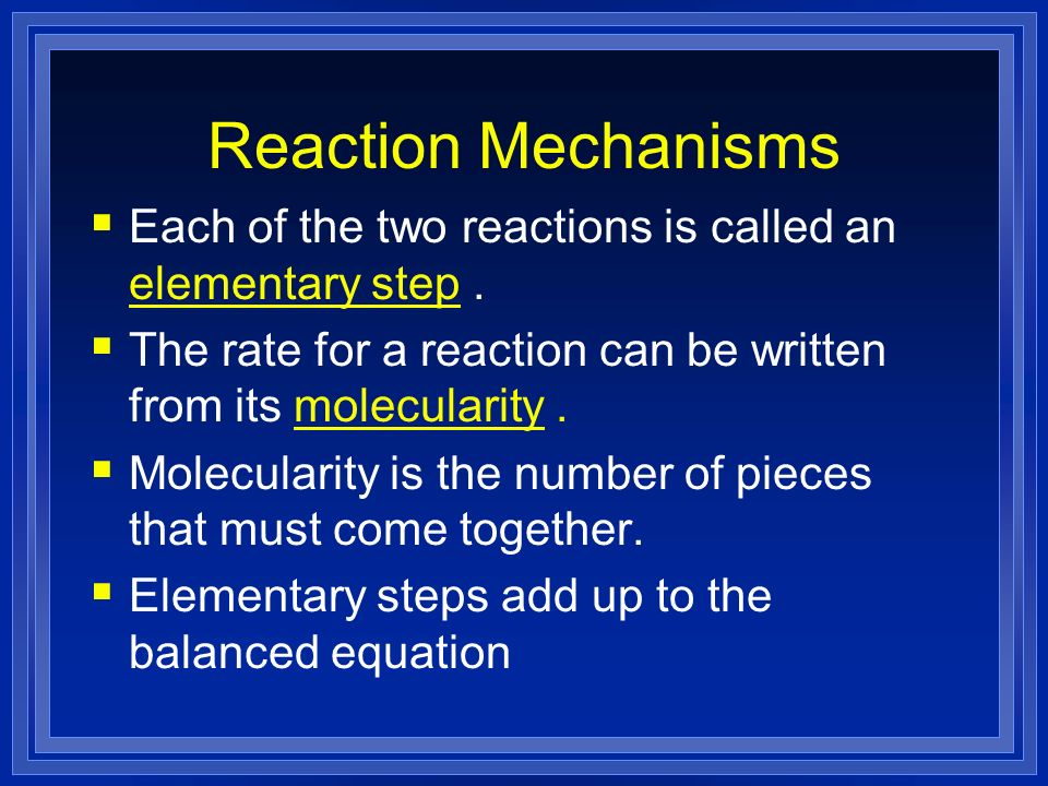 Each of the two reactions is called an elementary step. The rate for a reaction can be written from its molecularity. Molecularity is the number of pi