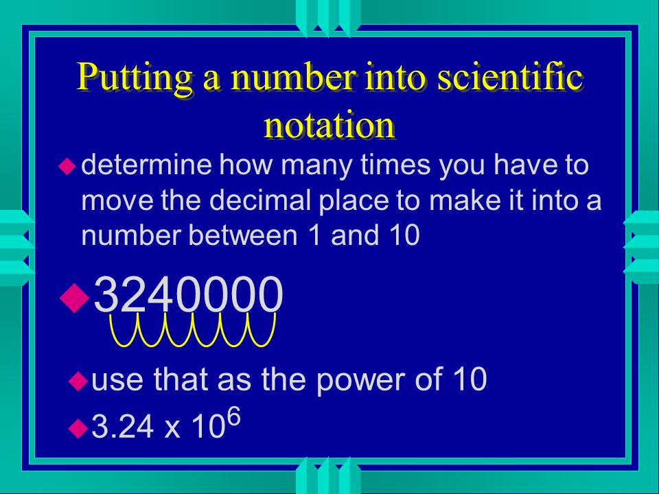 Standard Exponential Form u another name for scientific notation. u consists of two parts u a number between 1 and 10 u multiplied by 10, raised to so
