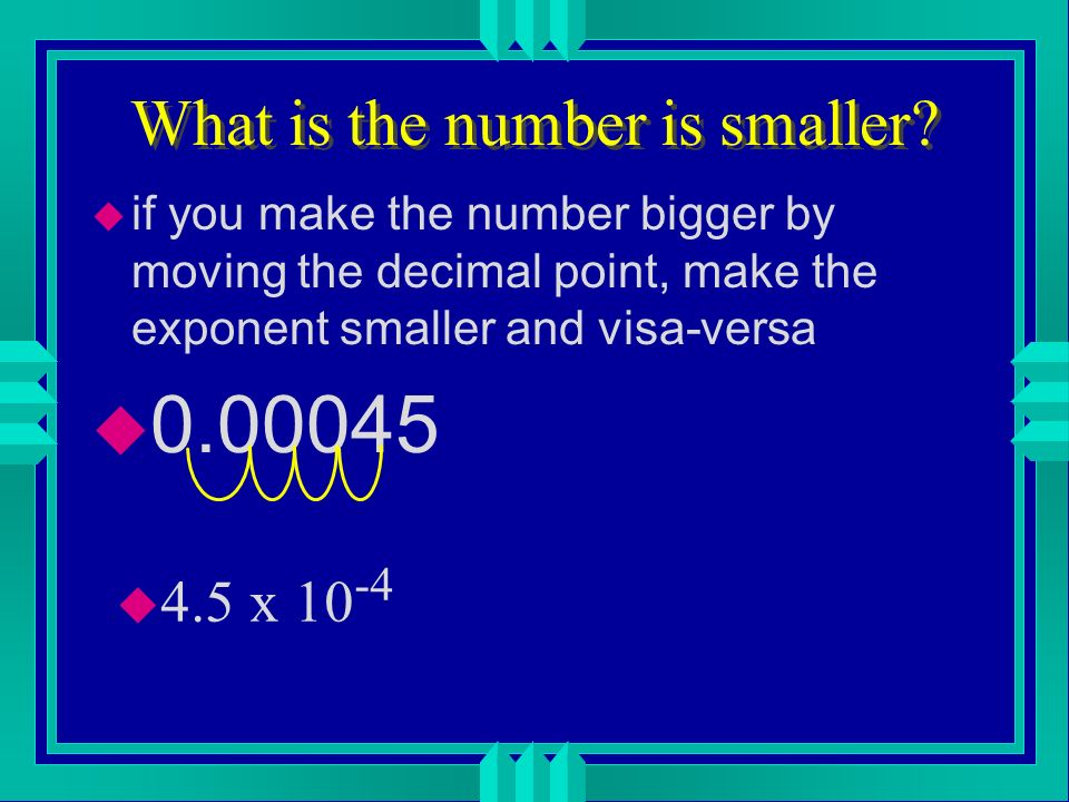 Putting a number into scientific notation u determine how many times you have to move the decimal place to make it into a number between 1 and 10 u 32