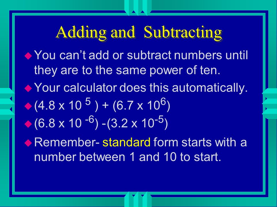 Practice these problems u (4.8 x 10 5 ) x (6.7 x 10 -6 ) u (6.8 x 10 -6 ) (3.2 x 10 4 ) u Remember when you multiply you add exponents u 10 6 x 10 -4