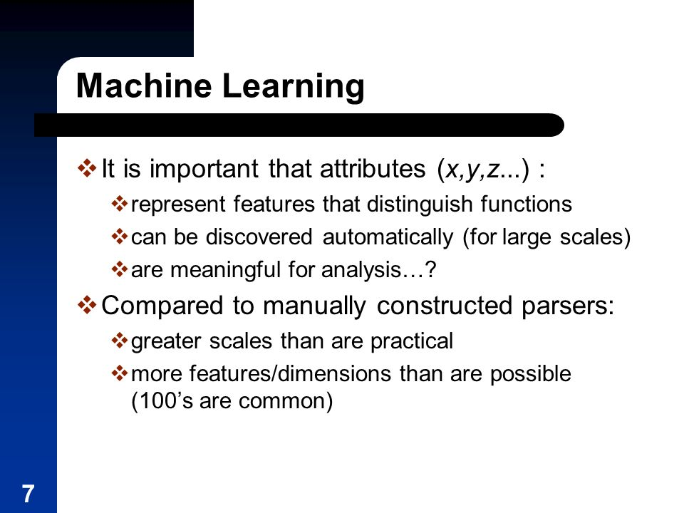 7 Machine Learning It is important that attributes (x,y,z...) : represent features that distinguish functions can be discovered automatically (for lar