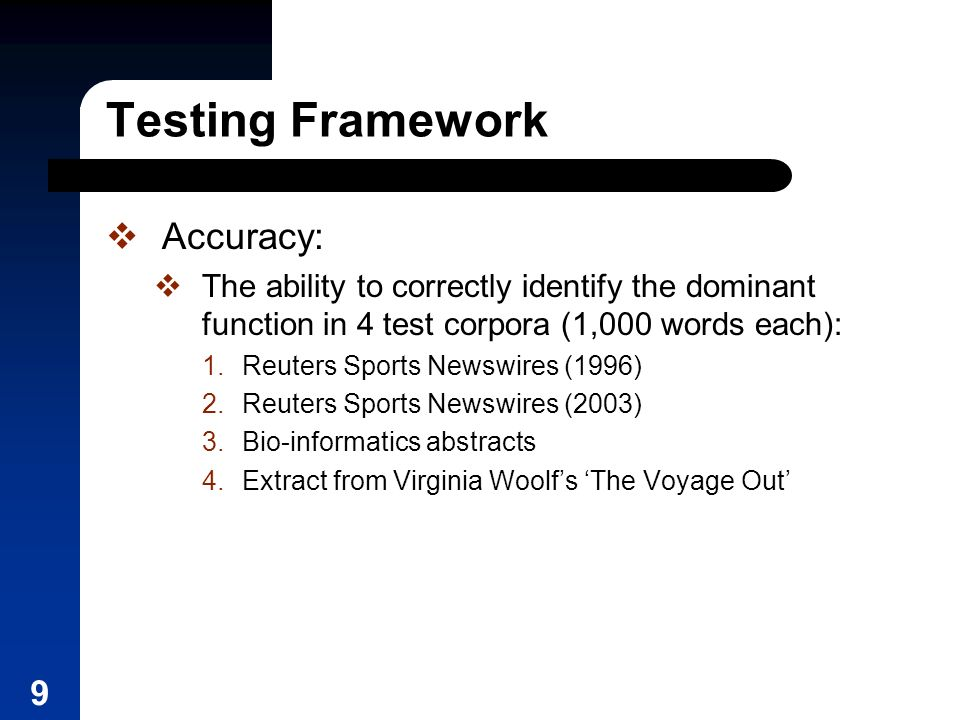 9 Testing Framework Accuracy: The ability to correctly identify the dominant function in 4 test corpora (1,000 words each): 1.Reuters Sports Newswires