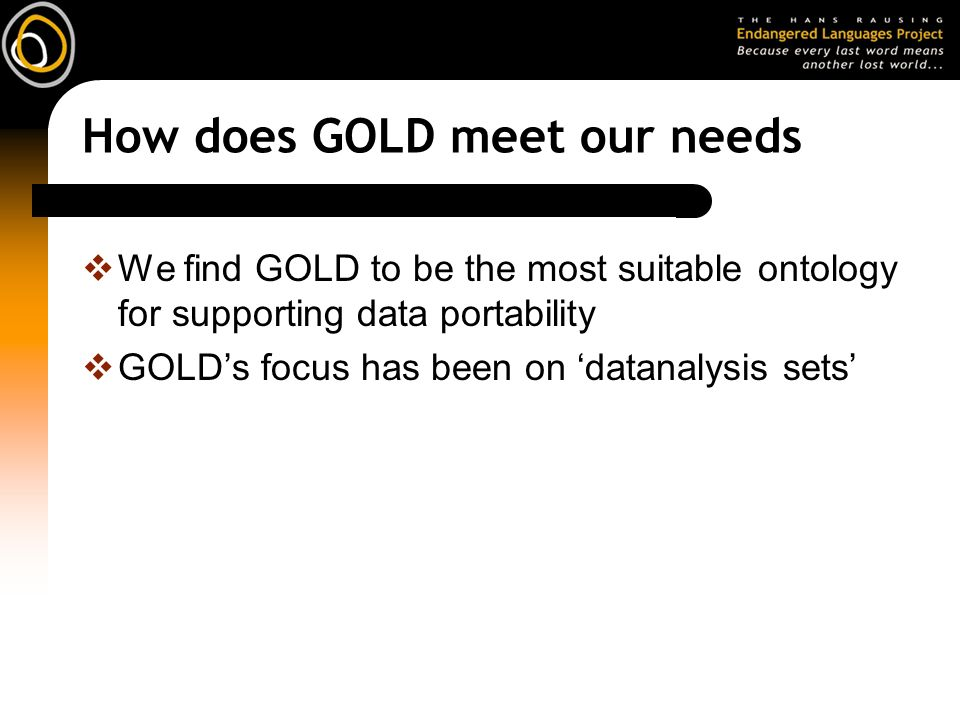 How does GOLD meet our needs We find GOLD to be the most suitable ontology for supporting data portability GOLDs focus has been on datanalysis sets