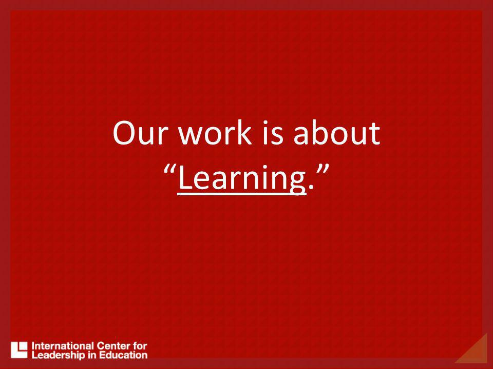 Our work is aboutLearning.