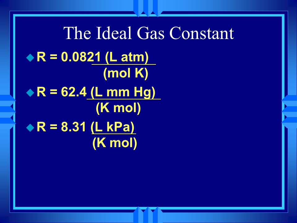 The Ideal Gas Law u P x V = n x R x T u Pressure times Volume equals the number of moles times the Ideal Gas Constant (R) times the temperature in Kel