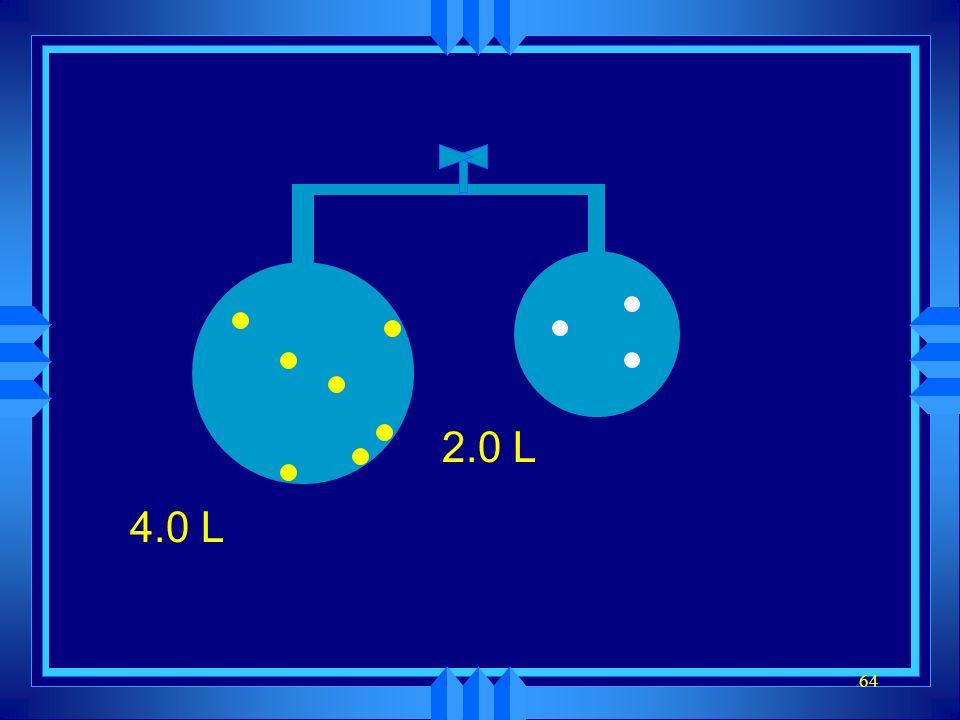 63 4.0 L N 2 at 2.0 atm 2.0 L O 2 at 8.0 atm