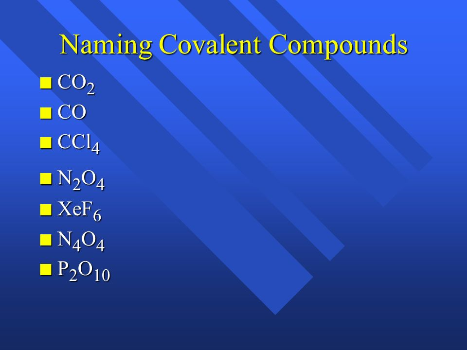 Naming Covalent Compounds n Two words, with prefixes n Prefixes tell you how many. n mono, di, tri, tetra, penta, hexa, septa, nona, deca n First elem