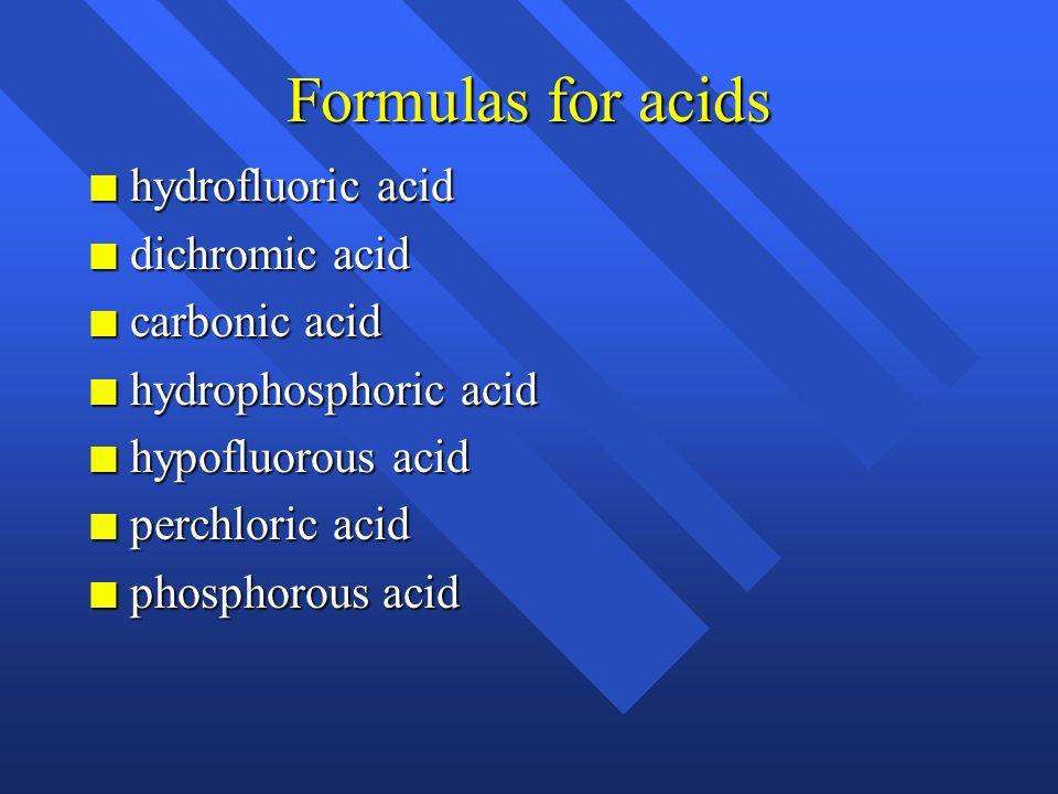 Formulas for acids n Backwards from names n If it has hydro- in the name it has no oxygen n anion ends in -ide n No hydro, anion ends in -ate or -ite
