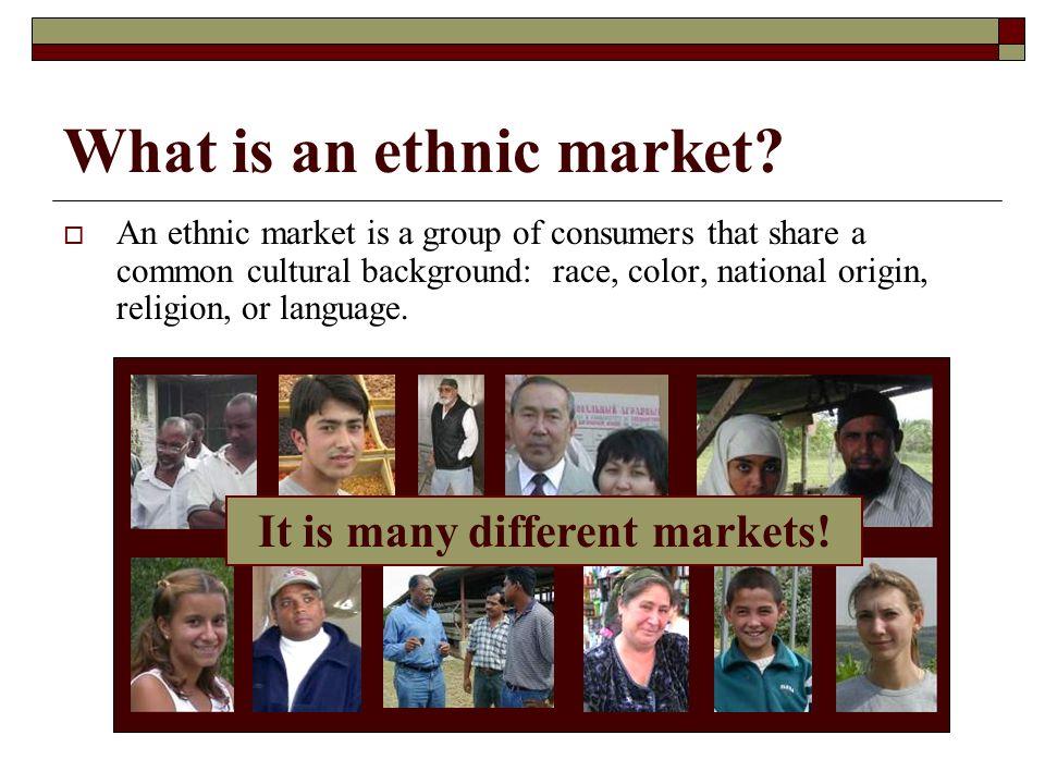 Three market segments 31% of American population is considered ethnic.