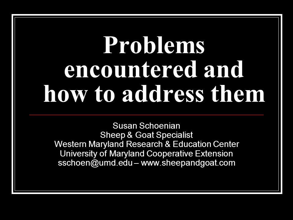 Problems encountered and how to address them Susan Schoenian Sheep & Goat Specialist Western Maryland Research & Education Center University of Maryla