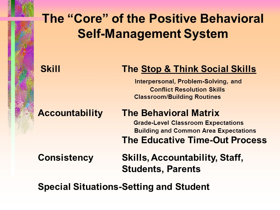 The Core of the Positive Behavioral Self-Management System SkillThe Stop & Think Social Skills Interpersonal, Problem-Solving, and Conflict Resolution