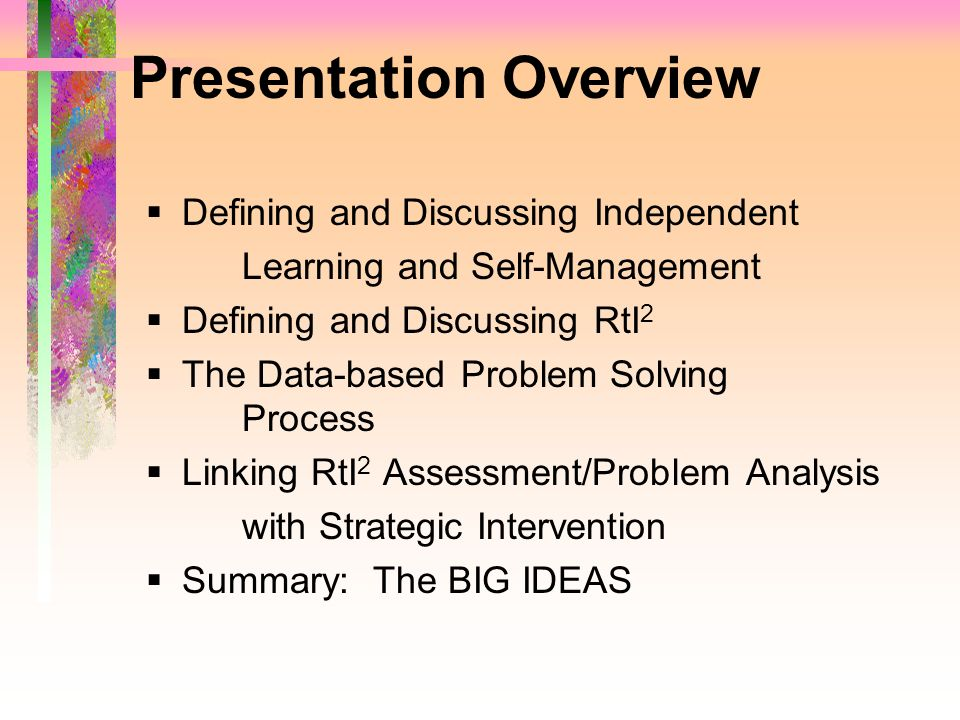 Presentation Overview Defining and Discussing Independent Learning and Self-Management Defining and Discussing RtI 2 The Data-based Problem Solving Pr