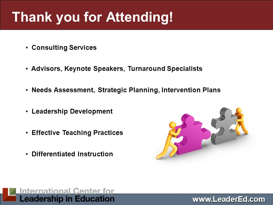Thank you for Attending! Consulting Services Advisors, Keynote Speakers, Turnaround Specialists Needs Assessment, Strategic Planning, Intervention Pla