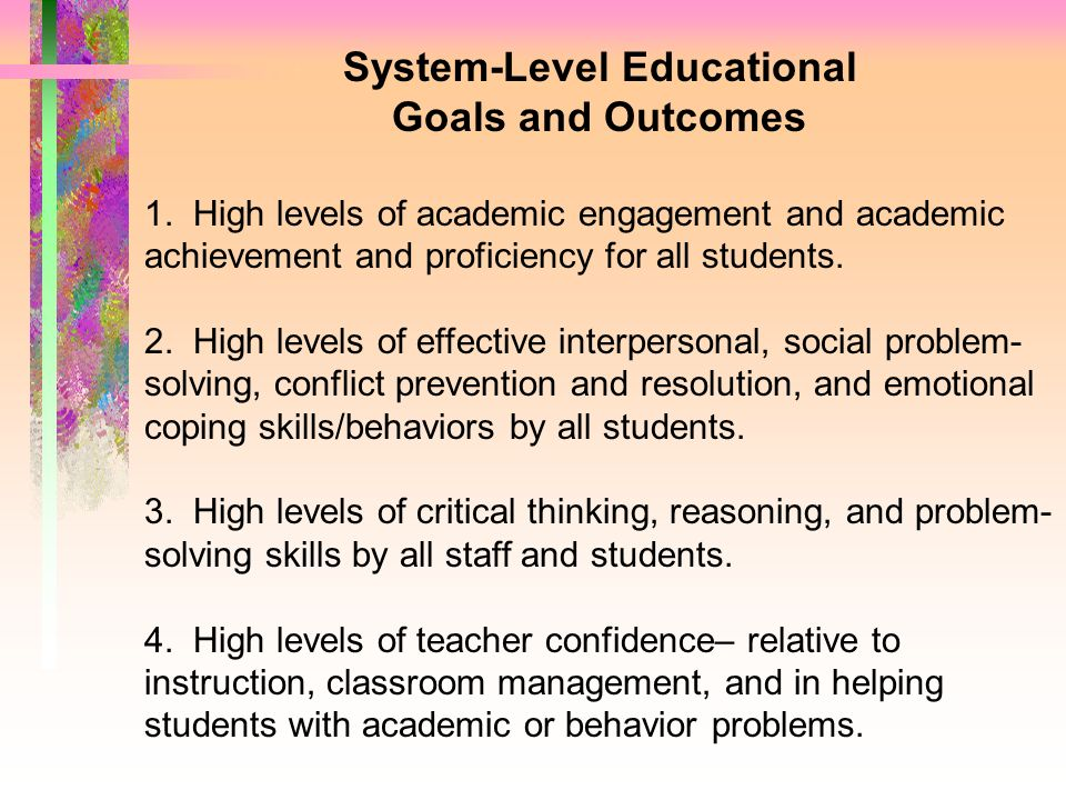 System-Level Educational Goals and Outcomes 1. High levels of academic engagement and academic achievement and proficiency for all students. 2. High l